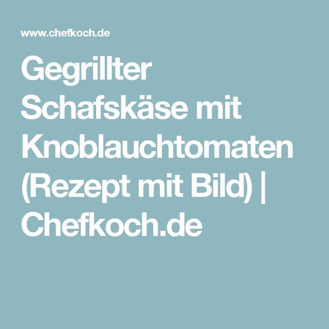 Gegrillter Schafskäse mit Knoblauchtomaten (Rezept mit Bild) | Chefkoch.de