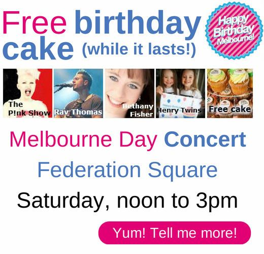 The P!nk Tribute Show and hit musician Rav Thomas are the headline acts at the official Melbourne Day all-ages free concert at Federation Square.  Get some free birthday cake (while it lasts!) and celebrate our city's birthday on 30 August from noon to 3pm.  http://www.melbourneday.com.au/events.html#free