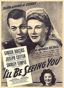 I'll Be Seeing You is a 1944 drama film made by Selznick International Pictures, Dore Schary Productions and Vanguard Pictures and distributed by United Artists. It was directed by William Dieterle and produced by Dore Schary with David O. Selznick as executive producer. The screenplay was by Marion Parsonnet, based on a radio play by Charles Martin. The music score was by Daniele Amfitheatrof, the cinematography by Tony Gaudio and the costume design by Edith Head.
