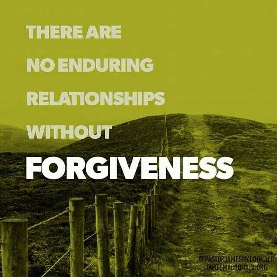 THERE ARE NO ENDURING RELATIONSHIP WITHOUT FORGIVENESS