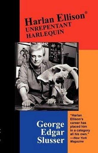 Harlan Ellison: Unrepentant Harlequin, by George Edgar Slusser (trade pb)