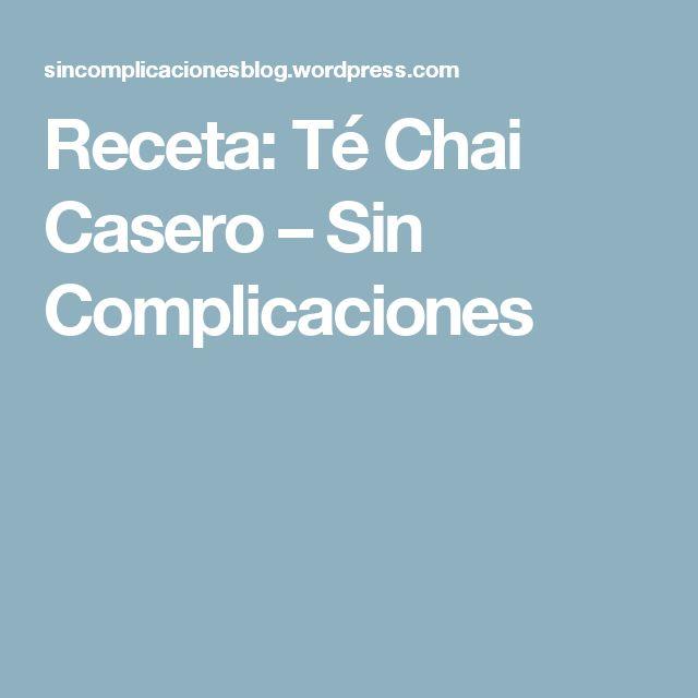 Receta: Té Chai Casero – Sin Complicaciones