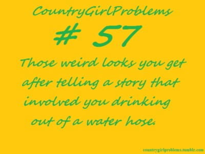 Country Girl Problems - working on a farm with the only water coming out of copper pipes... :p