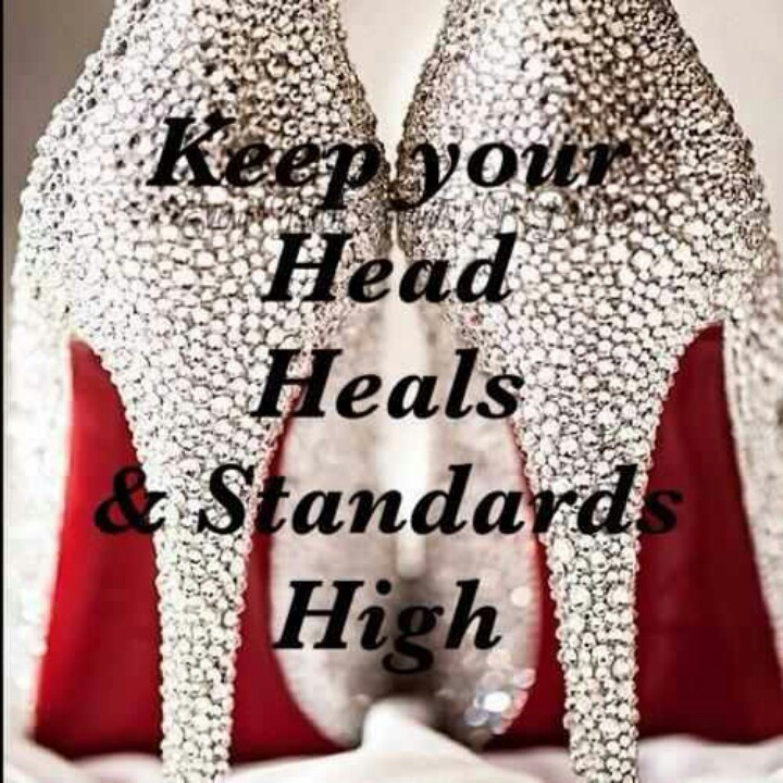 My heals are as high as my standards