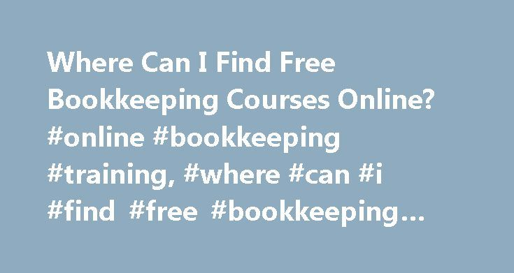 Where Can I Find Free Bookkeeping Courses Online? #online #bookkeeping #training, #where #can #i #find #free #bookkeeping #courses #online? http://claim.nef2.com/where-can-i-find-free-bookkeeping-courses-online-online-bookkeeping-training-where-can-i-find-free-bookkeeping-courses-online/  # Where Can I Find Free Bookkeeping Courses Online? Bookkeeping is essential to the success of any business or organization, and bookkeepers can update their skills by pursuing free online education in the…