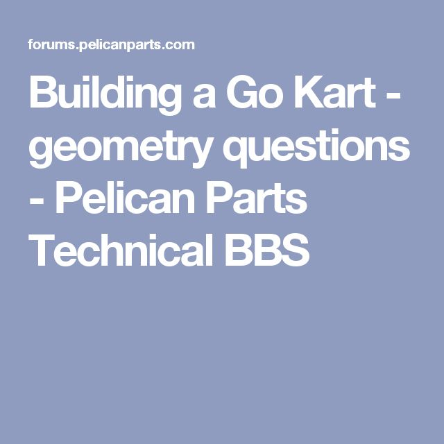 Building a Go Kart - geometry questions - Pelican Parts Technical BBS