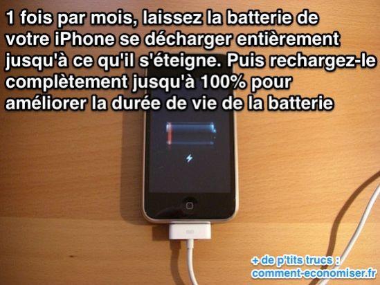 1 fois par mois, laissez la batterie de  votre iPhone se décharger entièrement  jusqu'à ce qu'il s'éteigne. Puis rechargez-le  complètement jusqu'à 100% pour améliorer la durée de vie de la batterie