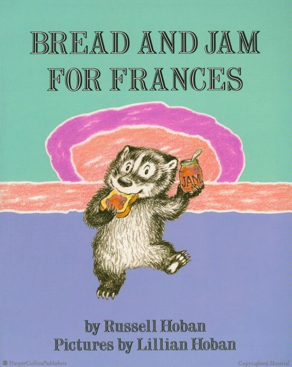 Bread and Jam for Frances...one of my favorite books when I was little