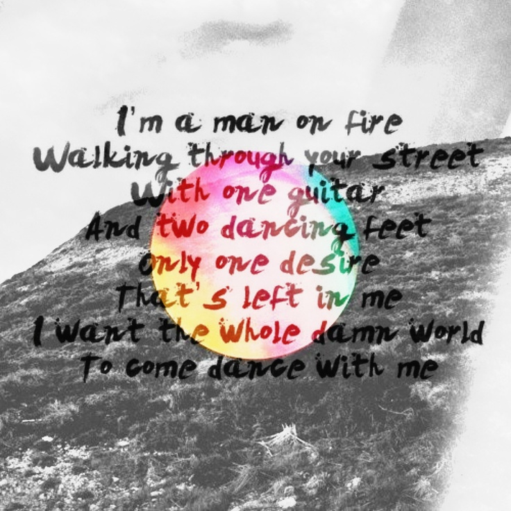 Man on fire- great song. Edward sharpe and the magnetic zeros
