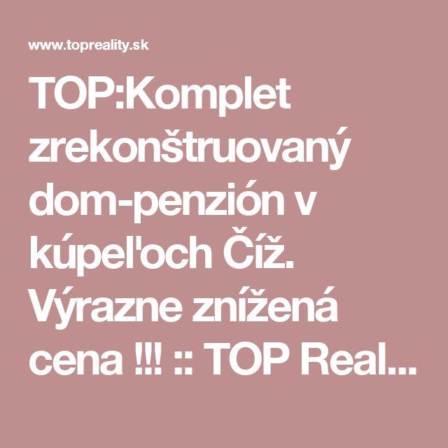TOP:Komplet zrekonštruovaný dom-penzión v kúpeľoch Číž.  Výrazne znížená cena !!! :: TOP Reality