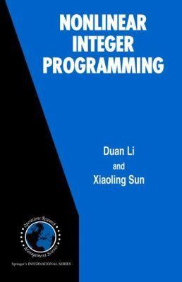 Nonlinear integer programming / Duan Li, Xiaoling Sun