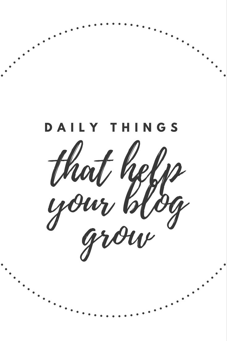 Daily Things To Grow Your Blog Things you can do each day to help grow your bloghttp://www.kairenvarker.co.uk/daily-things-grow-blog/