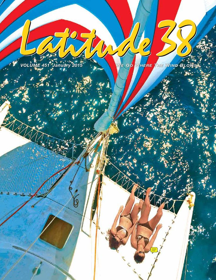Latitude 38 Jan 2015  The January 2015 issue of the West's premier sailing and marine magazine.