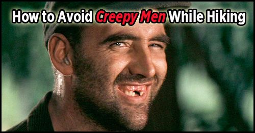 Creepy men are everywhere. The Appalachian Trail is no exception. We outline how you can best protect yourself from unsavory characters while on the Trail.