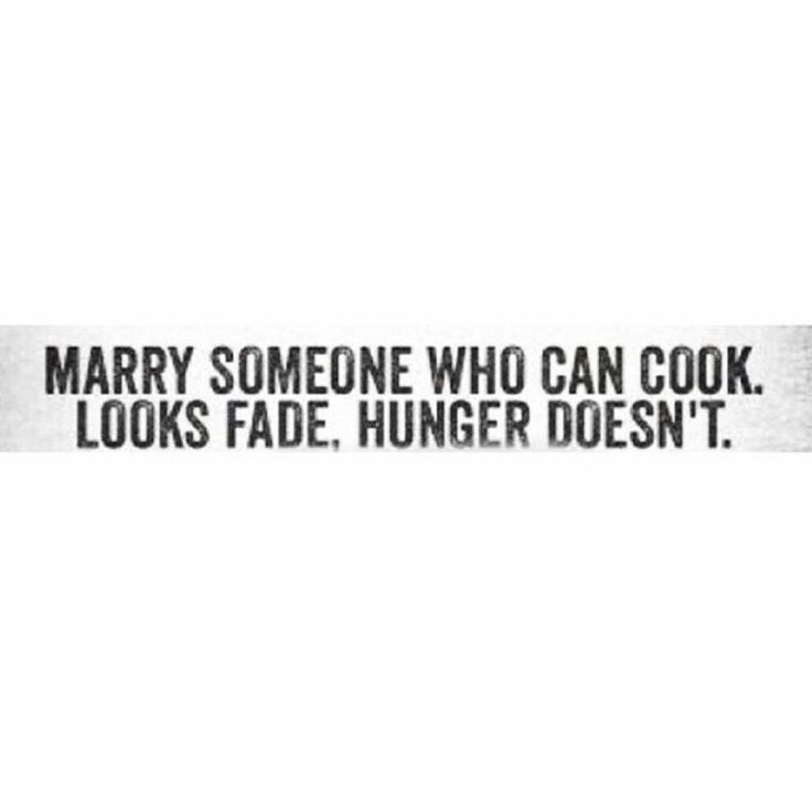 Wise advice. Can your partner cook or are you the one who wears the apron? I think I want to marry someone who likes to eat...and is really good at taking me out for dinner when I don't feel like cooking.