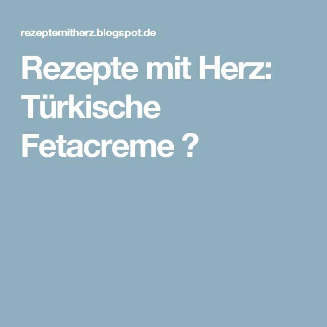 Rezepte mit Herz: Türkische Fetacreme ♡