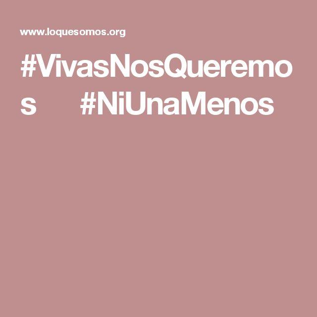 #VivasNosQueremos #NiUnaMenos