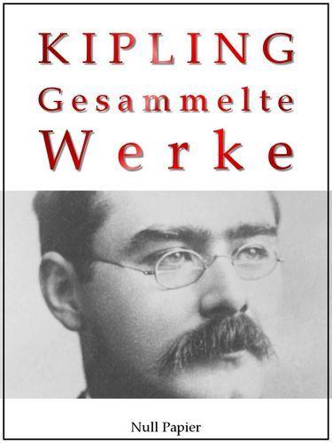 Rudyard Kipling: Rudyard Kipling - Gesammelte Werke - Romane und Erzählungen