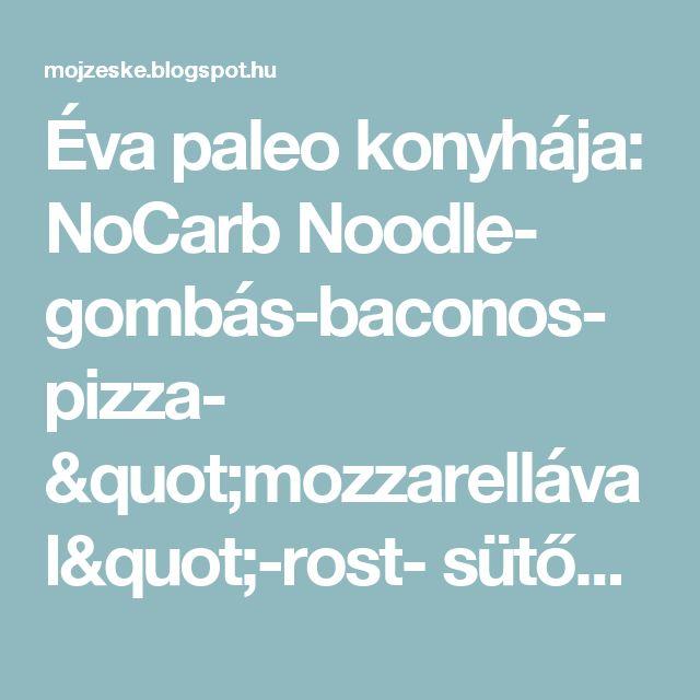 """Éva paleo konyhája: NoCarb Noodle- gombás-baconos- pizza- """"mozzarellával""""-rost- sütőmixből paleo"""