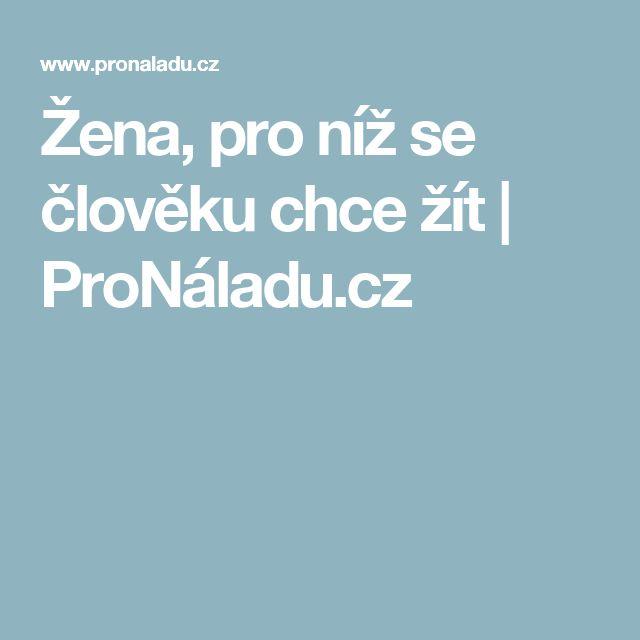 Žena, pro níž se člověku chce žít | ProNáladu.cz