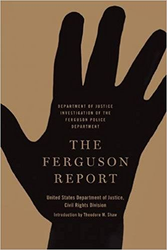 The Ferguson Report: Department of Justice Investigation of the Ferguson Police Department: United States Department of Justice Civil Rights Division, Theodore M. Shaw Call Number 364.13 S53