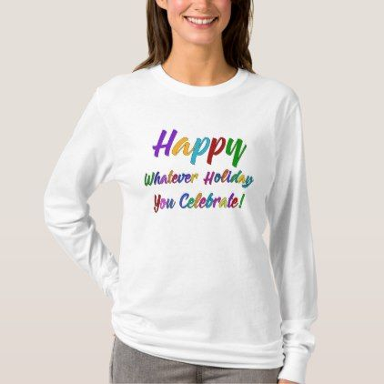 Colorful Happy Whatever Holiday You Celebrate! T-Shirt - merry christmas diy xmas present gift idea family holidays