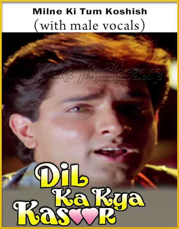 https://makemykaraoke.com/milne-ki-tum-koshish-with-male-vocals-dil-ka-kya-kasoor-video.html   Song Name : Milne Ki Tum Koshish (With Male Vocals)    Movie/Album : Dil Ka Kya Kasoor    Singer(s) : Asha Bhosle, Kumar Sanu   Year Of Release : 1992   Music Director : Nadeem-Shravan...