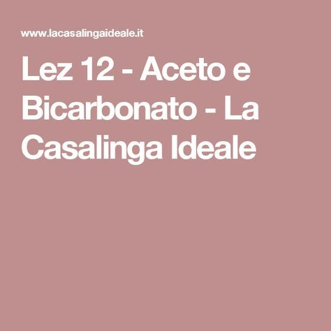 Lez 12 - Aceto e Bicarbonato - La Casalinga Ideale