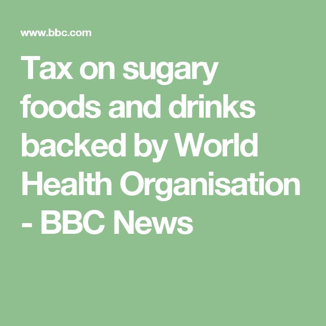 Tax on sugary foods and drinks backed by World Health Organisation - BBC News