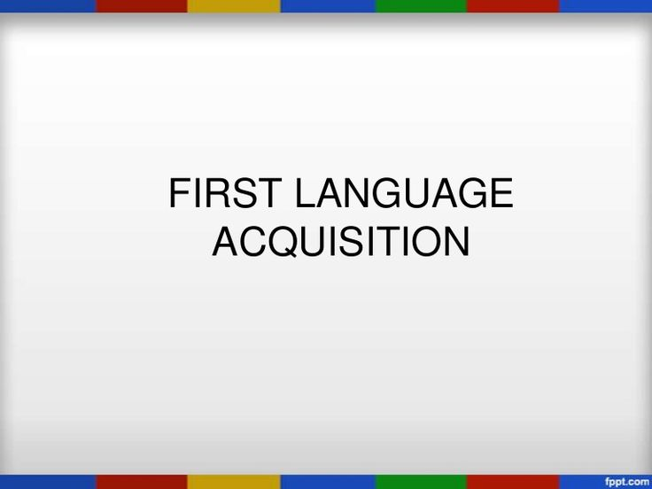 first-language-acquisition-12982821 by Valeria Roldán via Slideshare