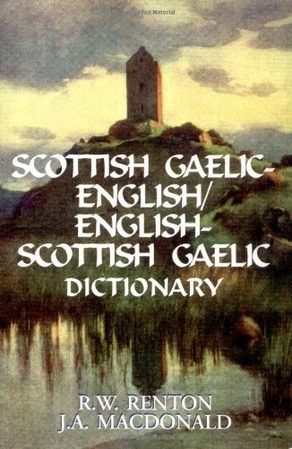 Scottish Gaelic-English/English-Scottish Gaelic Dictionary by R. W. Renton and J.A. Macdonald