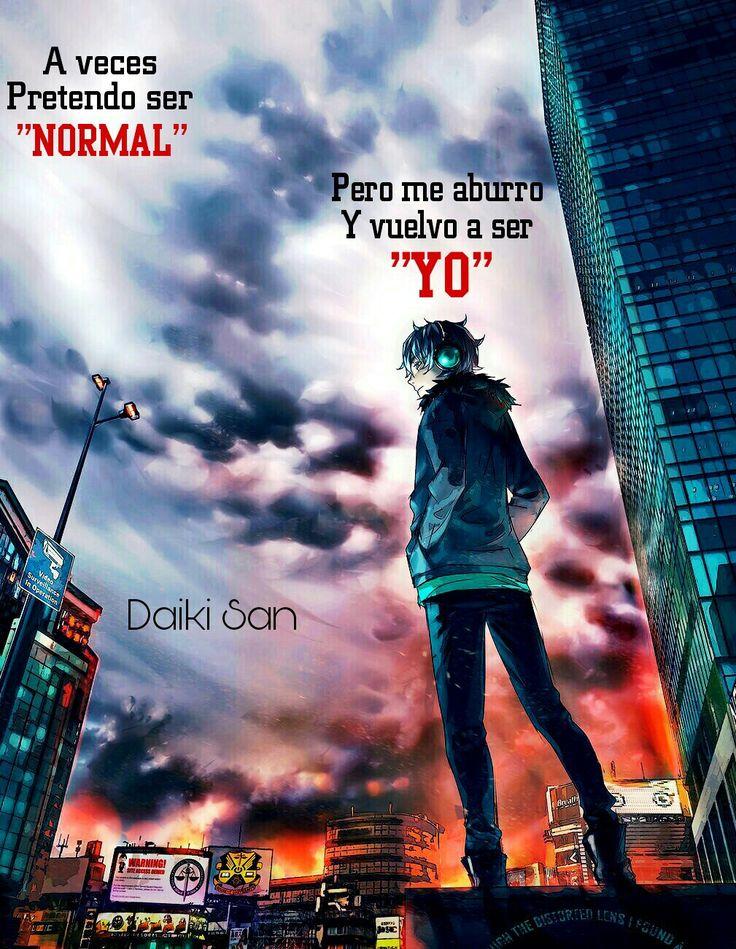 Daiki San Frases Anime A veces pretendo ser normal, pero luego me aburro y vuelvo a ser yo