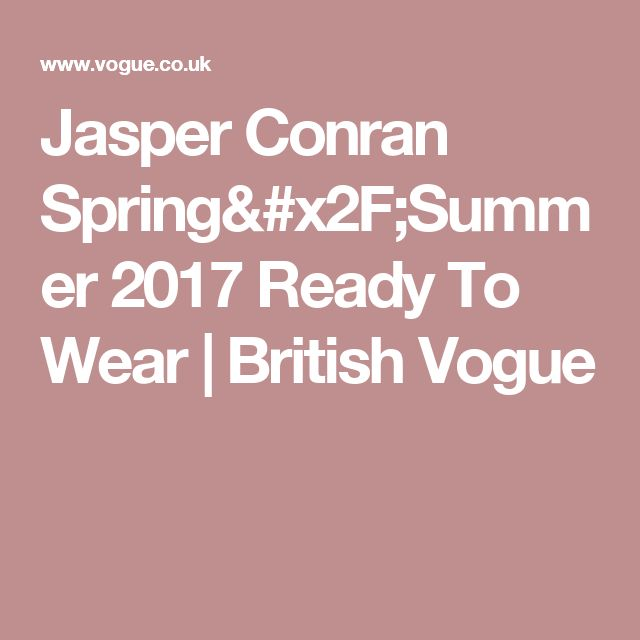 Jasper Conran Spring/Summer 2017 Ready To Wear | British Vogue