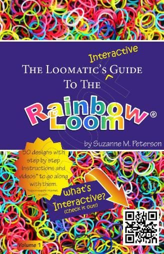 The Loomatic's Interactive Guide to the Rainbow Loom by Suzanne M. Peterson
