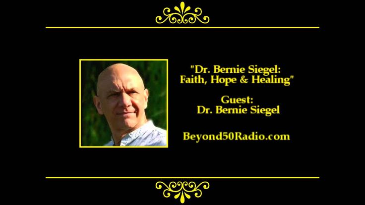 Dr Bernie Siegel: Faith, Hope & Healing
