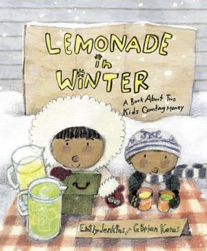 Lemonade in Winter: A Book About Two Kids Counting Money by Emily Jenkins  Pauline and her brother John-John set up a stand to sell lemonade, limeade, and lemon-limeade one cold, wintry day, then try to attract customers as Pauline adds up their earnings.