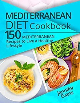 Mediterranean Diet Cookbook 150 Recipes To Live A Healthy Lifestyle Free Kindle