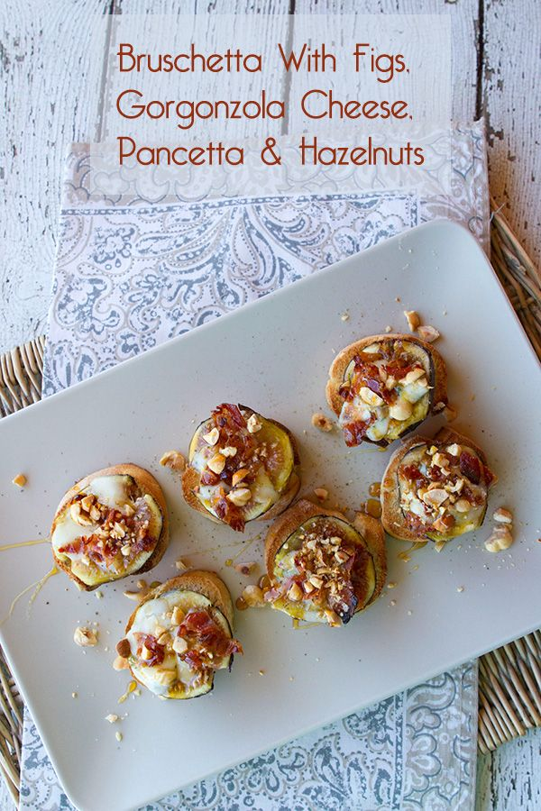 Bruschetta With Figs, Gorgonzola Cheese, Pancetta Crumbles, & Toasted Hazelnuts – Italian Food Forever
