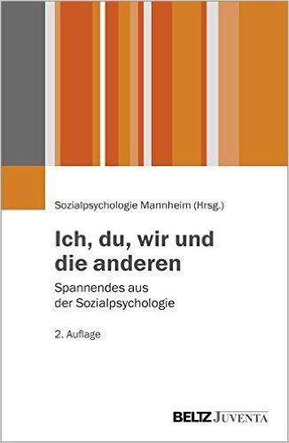 Ich, du, wir und die anderen: Spannendes aus der Sozialpsychologie: Amazon.de: Sozialpsychologie Mannheim: Bücher