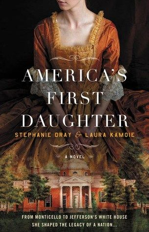 Historical Fiction 2016. Novel about the life and loves of Thomas Jefferson's eldest daughter. America's First Daughter by Stephanie Dray & Laura Kamoie.