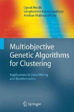 Multiobjective Genetic Algorithms for Clustering: Applications in Data Mining and Bioinformatics (Hardcover)