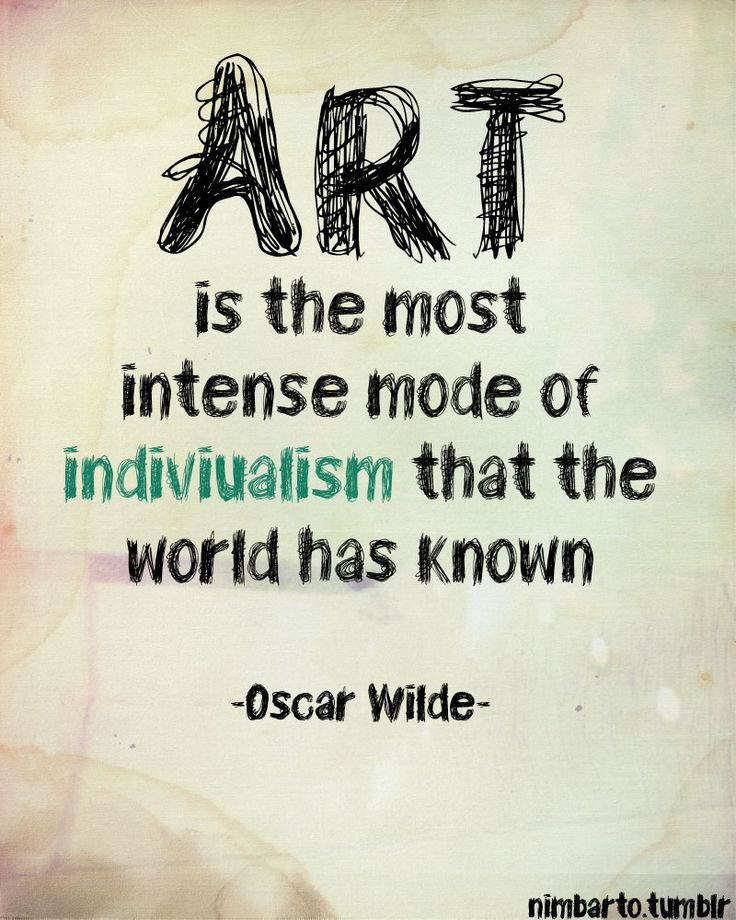 Art is the most intense mode of individualism that the world has known. - Oscar Wilde #art #quotes