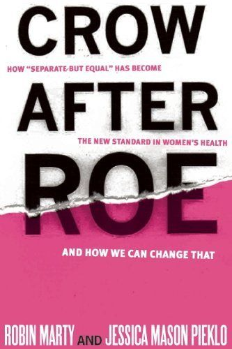 "Crow After Roe: How ""Separate But Equal"" Has Become the New Standard In Women's Health And How We Can Change That by Jessica Mason Pieklo, http://www.amazon.com/dp/1935439758/ref=cm_sw_r_pi_dp_Jx4-qb1HCJRA3"