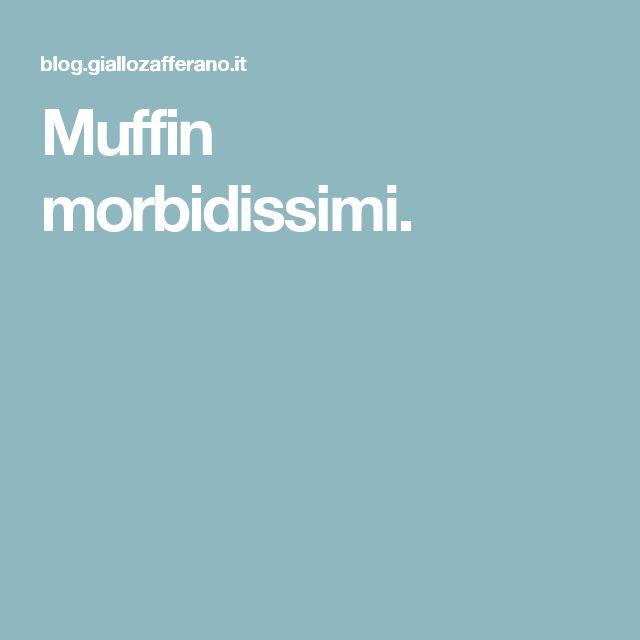 Muffin morbidissimi.