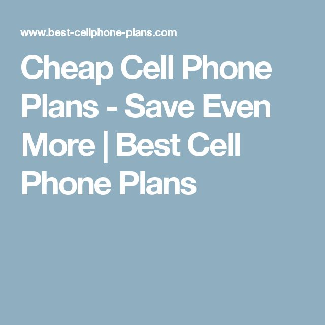 Cheap Cell Phone Plans - Save Even More | Best Cell Phone Plans