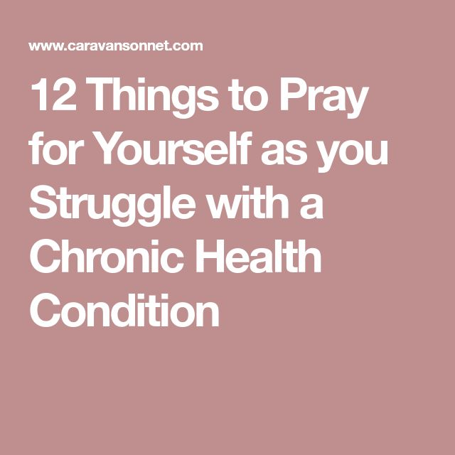 12 Things to Pray for Yourself as you Struggle with a Chronic Health Condition