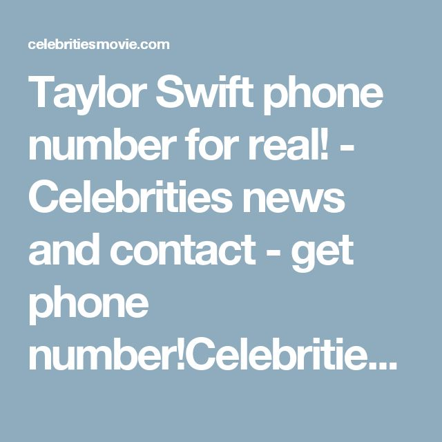 Taylor Swift phone number for real! - Celebrities news and contact - get phone number!Celebrities news and contact – get phone number!  http://celebritiesmovie.com/celebrities-detail/taylor-swift-phone-number-for-real/
