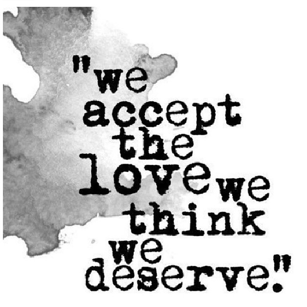 accept the love we think we deserve - the perks of being a wallflower    Perks Of Being A Wallflower Quotes We Accept The Love