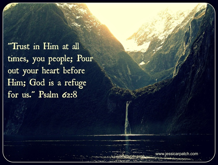 Because I trust God, I can pour out my heart knowing He will never mishandle it. He's a refuge! Psalm 62:8