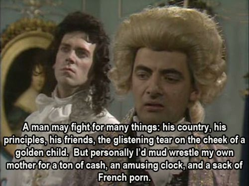blackadder taught me everything I know about priorities.